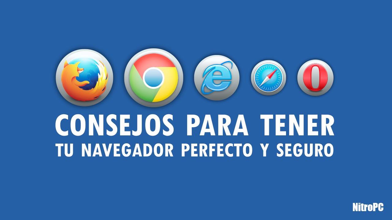 Consejos para tener el navegador perfecto y seguro.