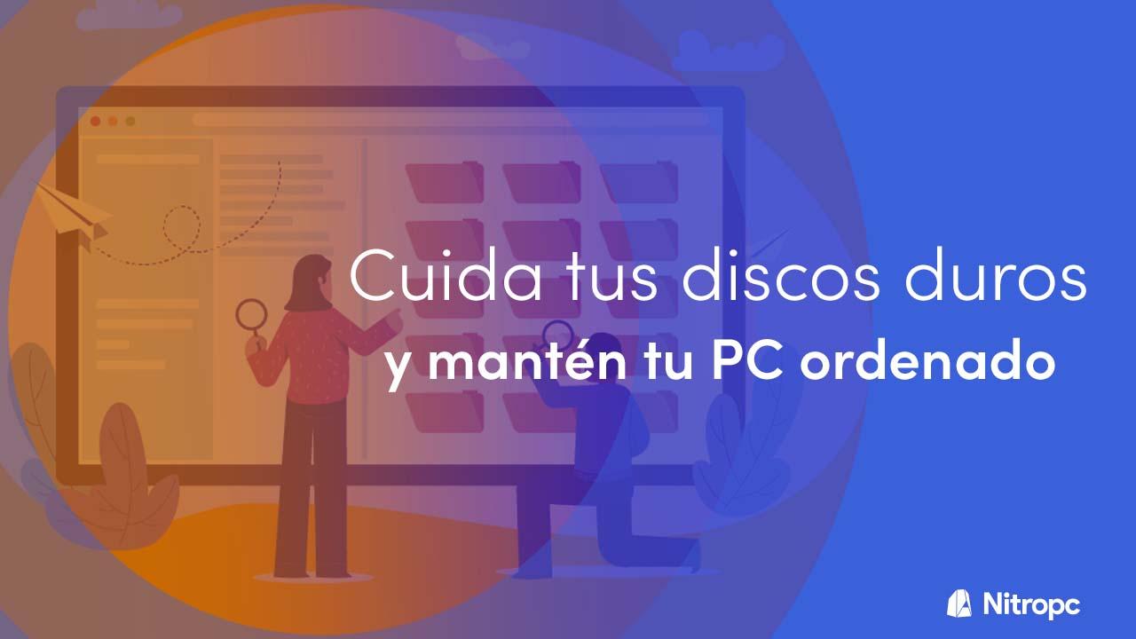 Cómo tener tu PC ordenado y cuidar sus discos duros.