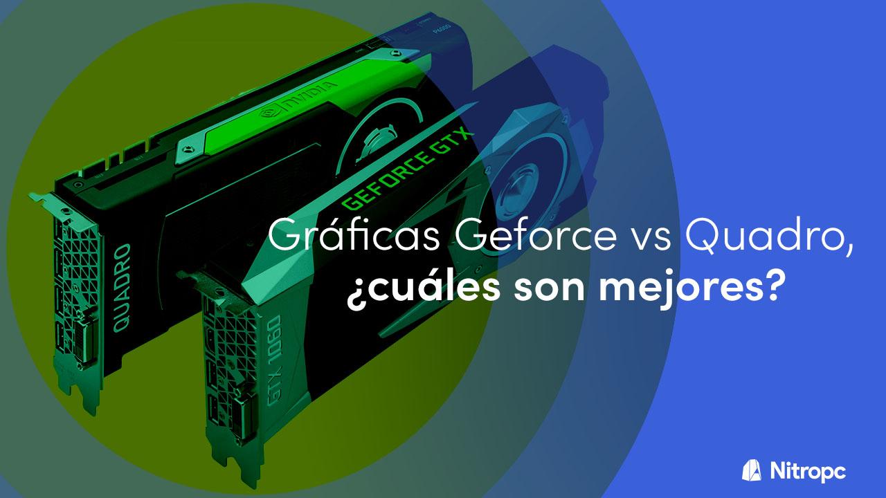 Gráficas Geforce vs Quadro, ¿cuáles son mejores?