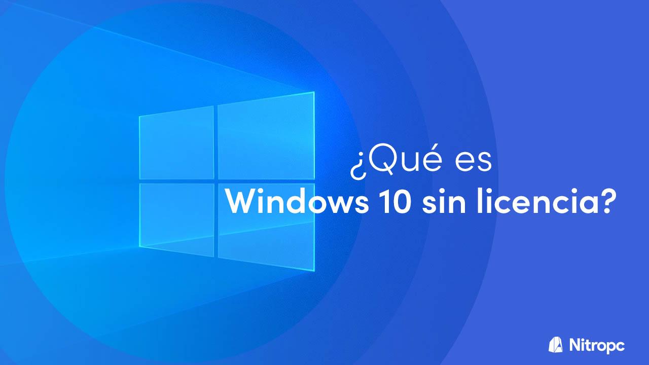 ¿Qué es Windows 10 sin licencia? Te lo explicamos.