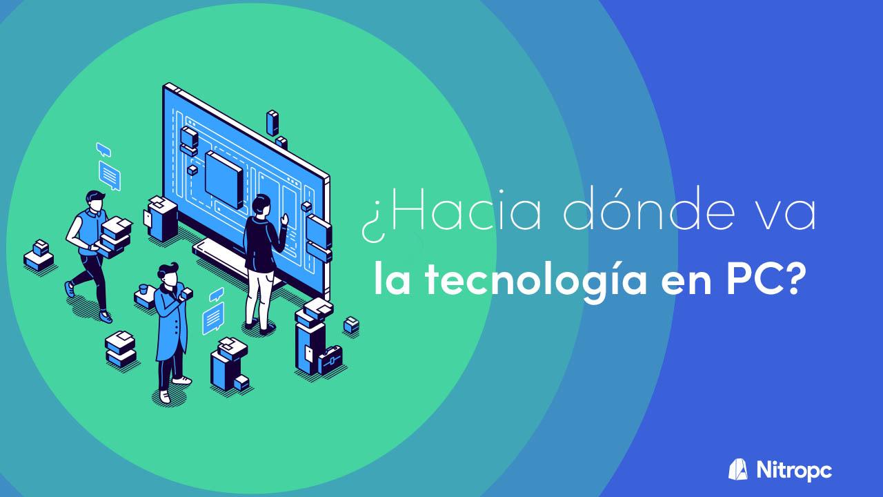 El futuro del PC que va a llegar. ¿Hacia dónde va la tecnología?