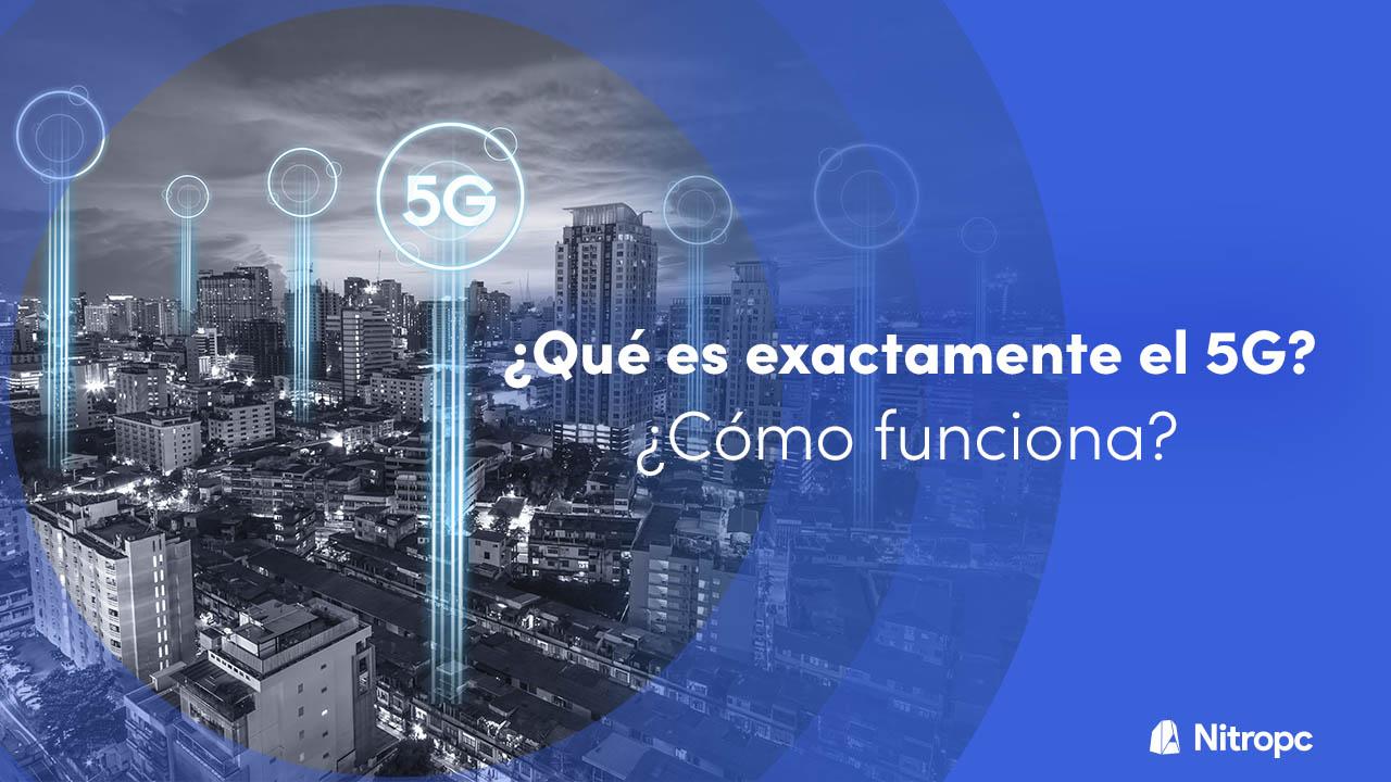 ¿Qué es el 5G? ¿Cómo funciona? ¿Es peligroso como dicen?