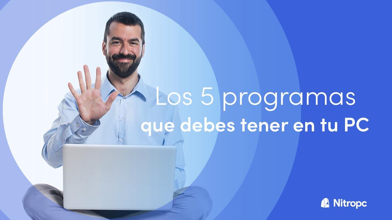 Los 5 programas que debes tener en tu PC.