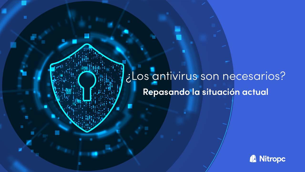 ¿Los antivirus son necesarios realmente? Repasando la situación actual.