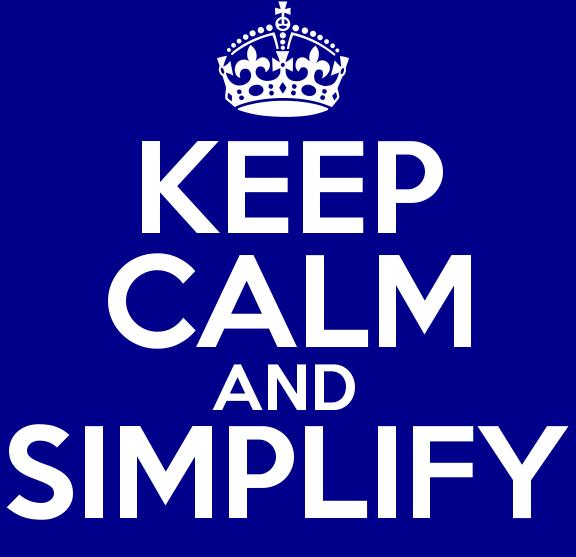 Keep calm and simplify