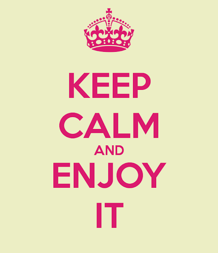 Keep calm and enjoy