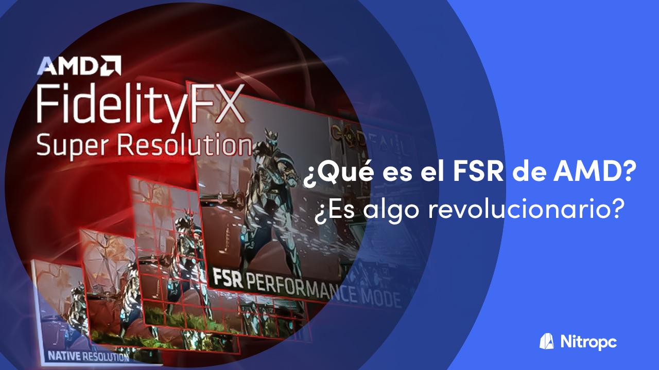 ¿Qué es el FSR de AMD? ¿Es algo revolucionario? Aquí las respuestas.