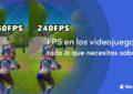 FPS en los videojuegos: todo lo que tienes que saber.